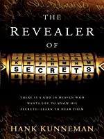 The Revealer of Secrets: There Is a God in Heaven Who Wants You to Know His Secretslearn to Hear Them