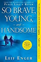 So Brave, Young, and Handsome