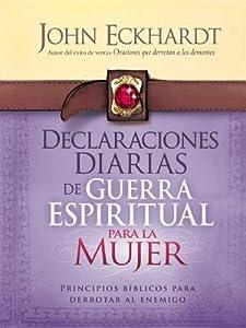 Declaraciones Diarias de Guerra Espiritual Para La Mujer: Principios B�blicos Para Derrotar Al Enemigo