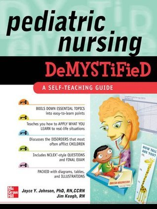 Pediatric Nursing Demystified (Demystified Nursing) by Joyce Johnson and James Keogh (398 pages, 2010)