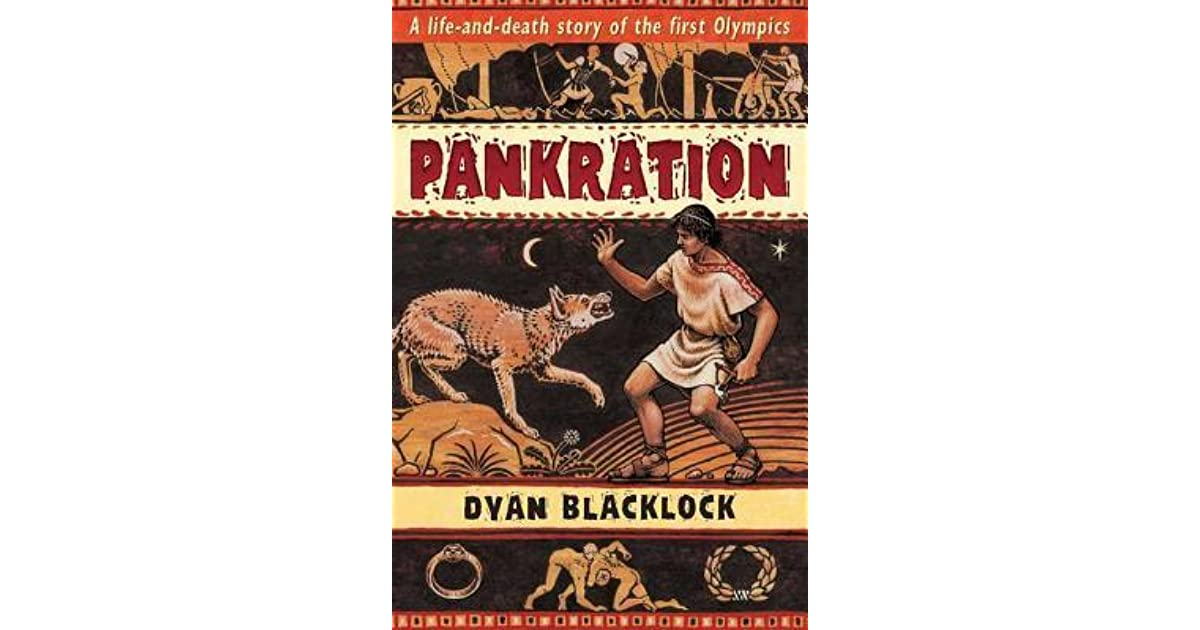 pankration by dyan blacklock essay Australian blacklock debuts with a gory, rough-hewn tale set in ancient greece and italy sent from athens to escape the plague, young nicasylus is taken by pirates and sold into slavery he escapes, makes his way to olympia, and witnesses the vicious pankration, a no-rules fight that lasts until all but one competitor is too broken up to continue.