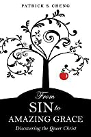 From Sin to Amazing Grace: Discovering the Queer Christ