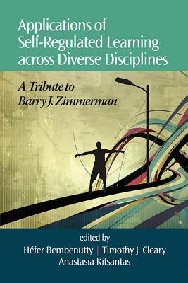 Applications of Self-Regulated Learning Across Diverse Disciplines: A Tribute to Barry J. Zimmerman