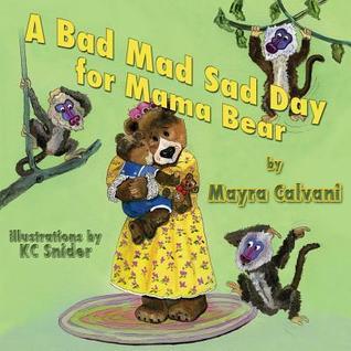 A Bad Mad Sad Day for Mama Bear by Mayra Calvani