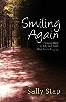 Smiling Again: Coming Back to Life and Faith After Brain Surgery
