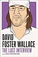 David Foster Wallace: The Last Interview: and Other Conversations