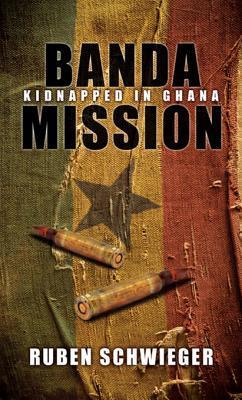 Banda Mission: Kidnapped in Ghana Ruben Schwieger