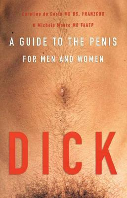 Dick: A Guide to the Penis for Men and Women Caroline de Costa, Michele Moore