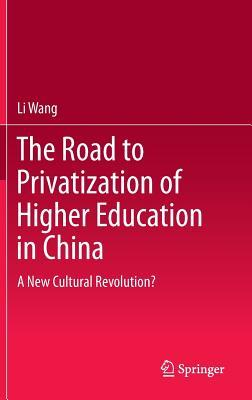 A New Cultural Revolution?: The Road to Privatization of Higher Education in China