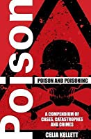 Poison and Poisoning: A Compendium of Cases, Catastrophes and Crimes