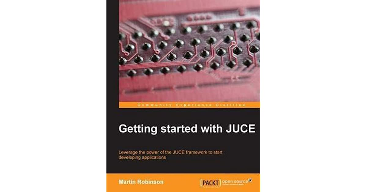 Getting Started with Juce by Martin Robinson