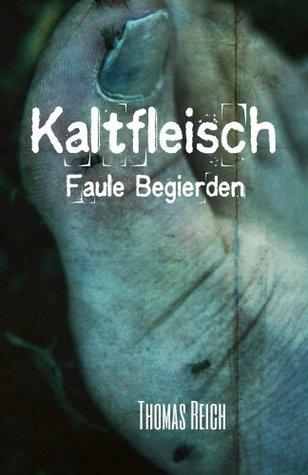 Kaltfleisch: Faule Begierden (Kaltfleisch - Der Leichenschänder) (German Edition)
