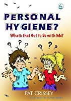 Personal Hygiene? What's that Got to Do with Me?