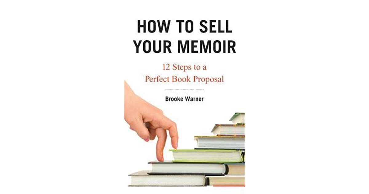 how to sell your memoir 12 steps to a perfect book proposal by brooke warner