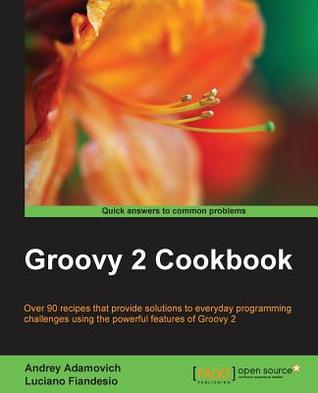 Groovy 2 Cookbook by Andrey Adamovich