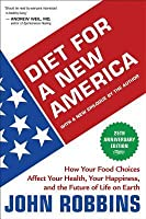 Diet for a New America: How Your Food Choices Affect Your Health, Your Happiness, and the Future of Life on Earth