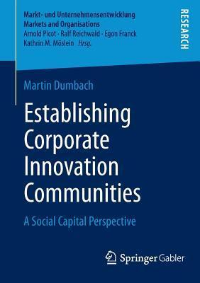Establishing Corporate Innovation Communities  A Social Capital Perspective
