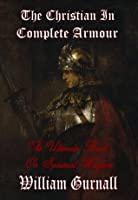 The Christian in Complete Armour: The Ultimate Book on Spiritual Warfare
