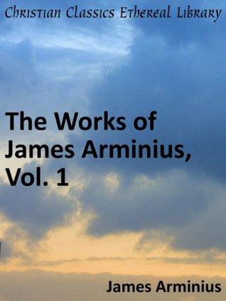 Works of James Arminius, Vol. 1 - Enhanced Version