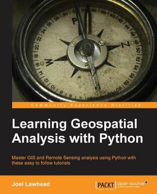 Learning Geospatial Analysis with Python by Joel Lawhead