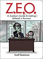 Z.E.O.: How to Get A(Head) in Business (Zen of Zombie Series)
