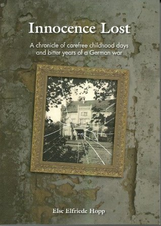 Innocence Lost: A true story of a young German girls surviving the horror of the Russian advance westward in the last months of world war two. From peace as an evacuee to survival as refugee.