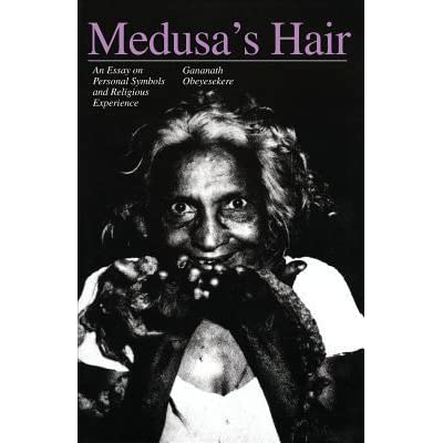 essay experience hair medusas personal religious symbol Find great deals for medusa's hair : an essay on personal symbols and religious experience by gananath obeyesekere (1984, paperback) shop with confidence on ebay.