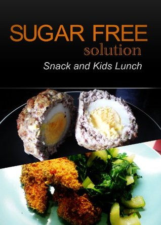 Sugar-Free Solution - Snack and Kids Lunch Recipes - 2 book pack