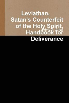 Leviathan, Satan's Counterfeit of the Holy Spirit, Handbook for Deliverance