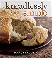 Kneadlessly Simple: Fabulous, Fuss-Free, No-Knead Breads