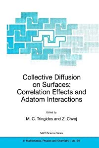 Collective Diffusion on Surfaces: Correlation Effects and Adatom Interactions: Proceedings of the NATO Advanced Research Workshop on Collective Diffusion on Surfaces: Correlation Effects and Adatom Interactions Prague, Czech Republic 2-6 October 2000