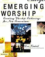 Emerging Worship: Creating Worship Gatherings for New Generations
