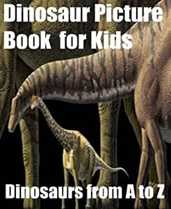 Dinosaur Picture Book for Kids: Dinosaurs from A to Z