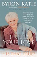 I Need Your Love - Is That True?: How to find all the love, approval and appreciation you ever wanted