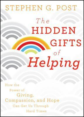 The-Hidden-Gifts-of-Helping-How-the-Power-of-Giving-Compassion-and-Hope-Can-Get-Us-Through-Hard-Times-