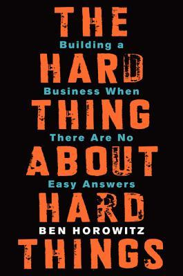 Cover of The Hard Thing About Hard Things – by Ben Horowitz
