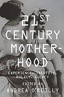 Twenty-First Century Motherhood: Experience, Identity, Policy, Agency