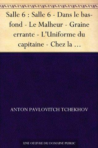 Salle 6 : Salle 6 - Dans le bas-fond - Le Malheur - Graine errante - L'Uniforme du capitaine - Chez la maréchale de la noblesse - Vieillesse - Angoisse (French Edition)