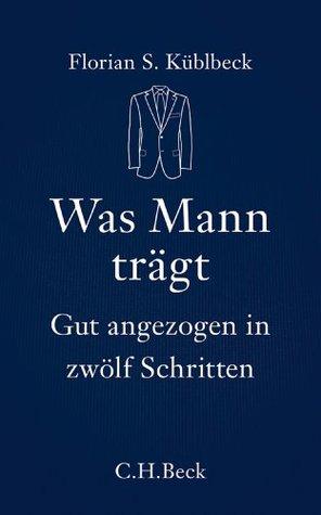 Was Mann trägt: Gut angezogen in zwölf Schritten (Beck'sche Reihe) (German Edition)