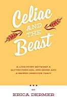 Celiac and the Beast: A Love Story Between a Gluten-Free Girl, Her Genes, and a Broken Digestive Tract
