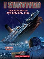 The Sinking of the Titanic, 1912 (I Survived, #1)
