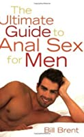 The Ultimate Guide to Anal Sex for Men (Ultimate Guides Series)