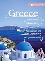 Greece, a Love Story: Women Write about the Greek Experience