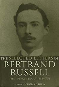 The Selected Letters of Bertrand Russell, Volume 1: The Private Years 1884-1914