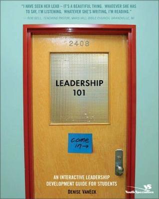 Leadership 101: An Interactive Guide to Help Students Develop Their Leadership Skills Denise Van Eck