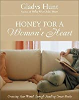 Honey for a Woman's Heart: Growing Your World Through Reading Great Books