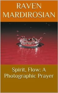 Spirit, Flow: A Photographic Prayer