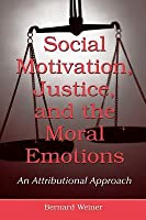 Social Motivation, Justice, and the Moral Emotions: An Attributional Approach