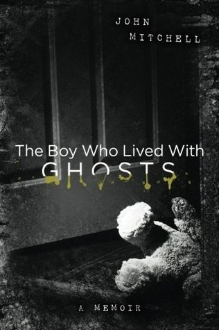 The Boy Who Lived With Ghosts: A Memoir