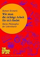 Wie man die richtige Arbeit für sich findet: Kleine Philosophie der Lebenskunst (German Edition)